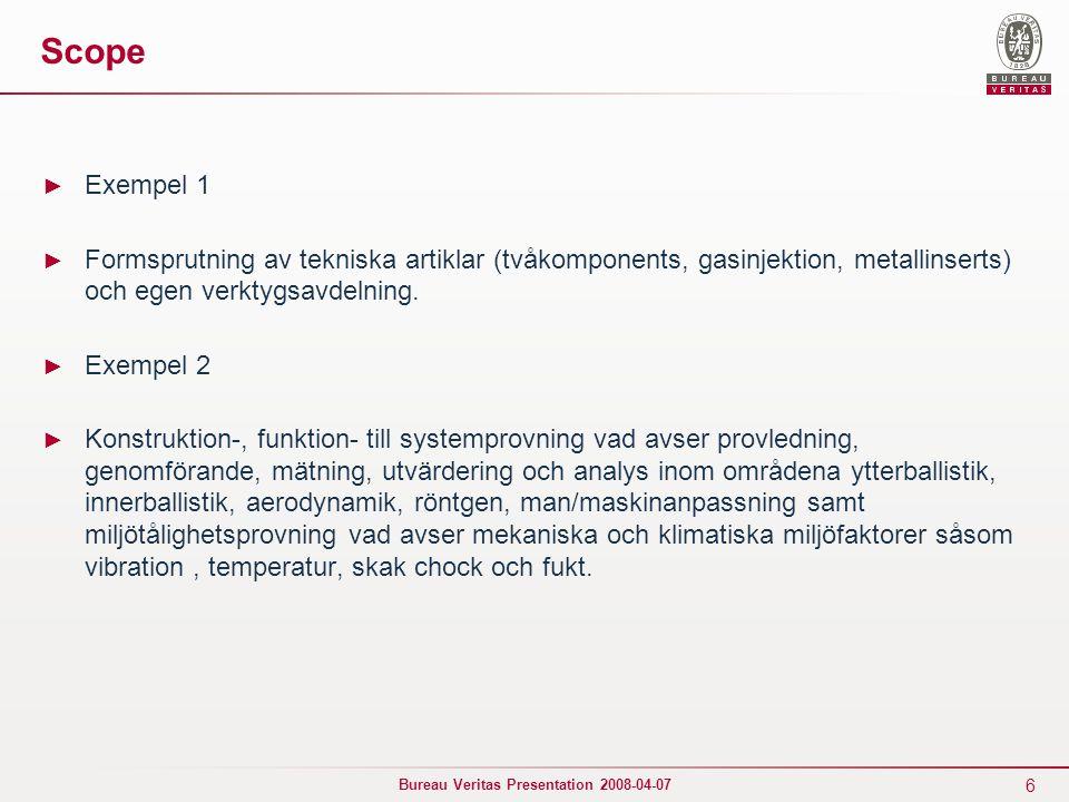 7 Bureau Veritas Presentation 2008-04-07 Scope ► Exempel 3 ► Marknadsföring/försäljning av och tillverkning av legoprodukter genom vattenskärning i alla material.