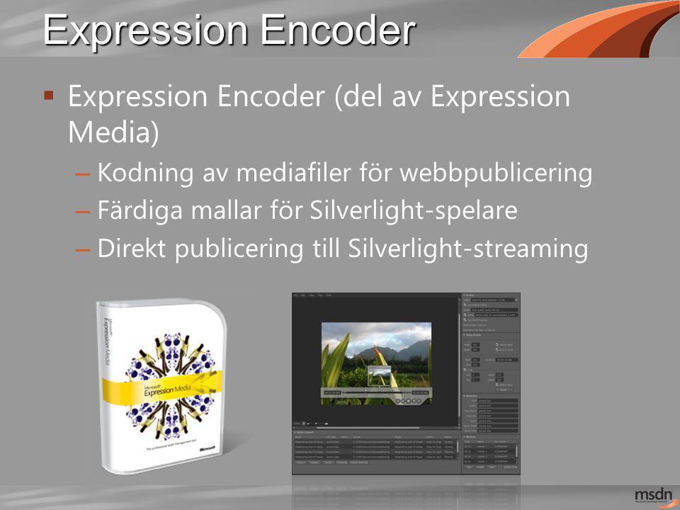 Expression Encoder  Expression Encoder (del av Expression Media) – Kodning av mediafiler för webbpublicering – Färdiga mallar för Silverlight-spelare – Direkt publicering till Silverlight-streaming