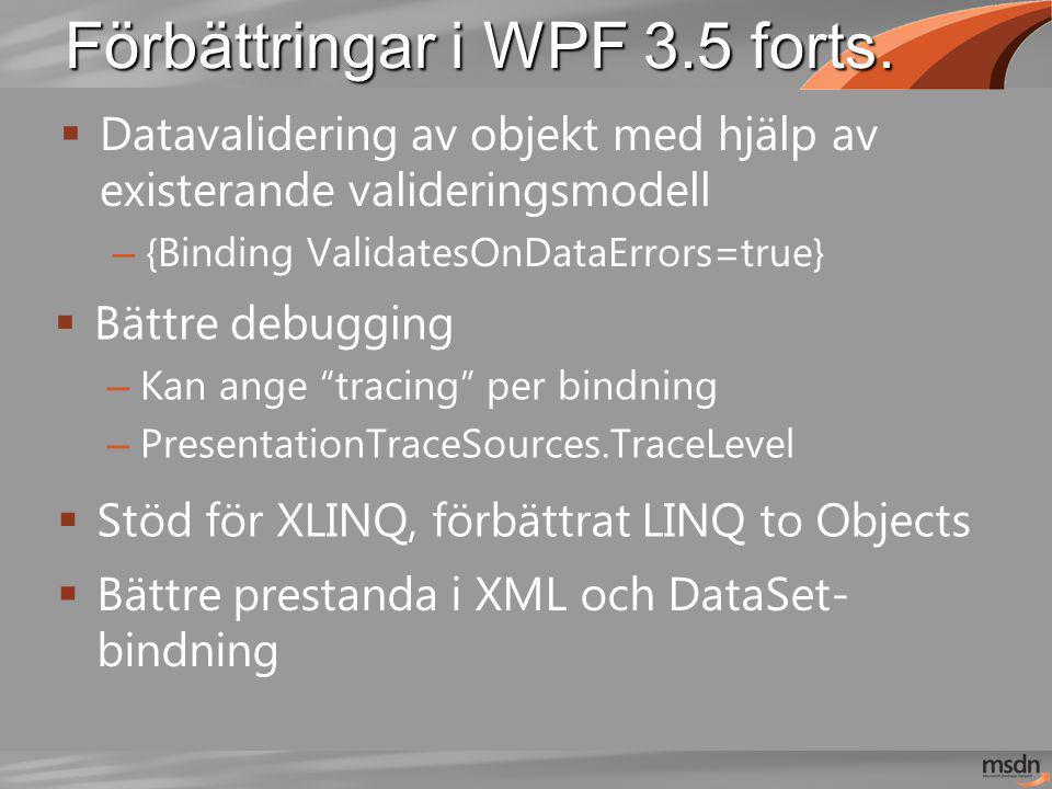 """Förbättringar i WPF 3.5 forts.  Bättre debugging – Kan ange """"tracing"""" per bindning – PresentationTraceSources.TraceLevel  Datavalidering av objekt m"""