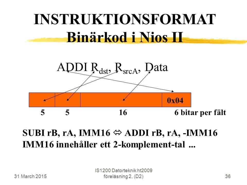 31 March 2015 IS1200 Datorteknik ht2009 föreläsning 2, (D2)36 ADDI R dst, R srcA, Data SUBI rB, rA, IMM16  ADDI rB, rA, -IMM16 IMM16 innehåller ett 2-komplement-tal...