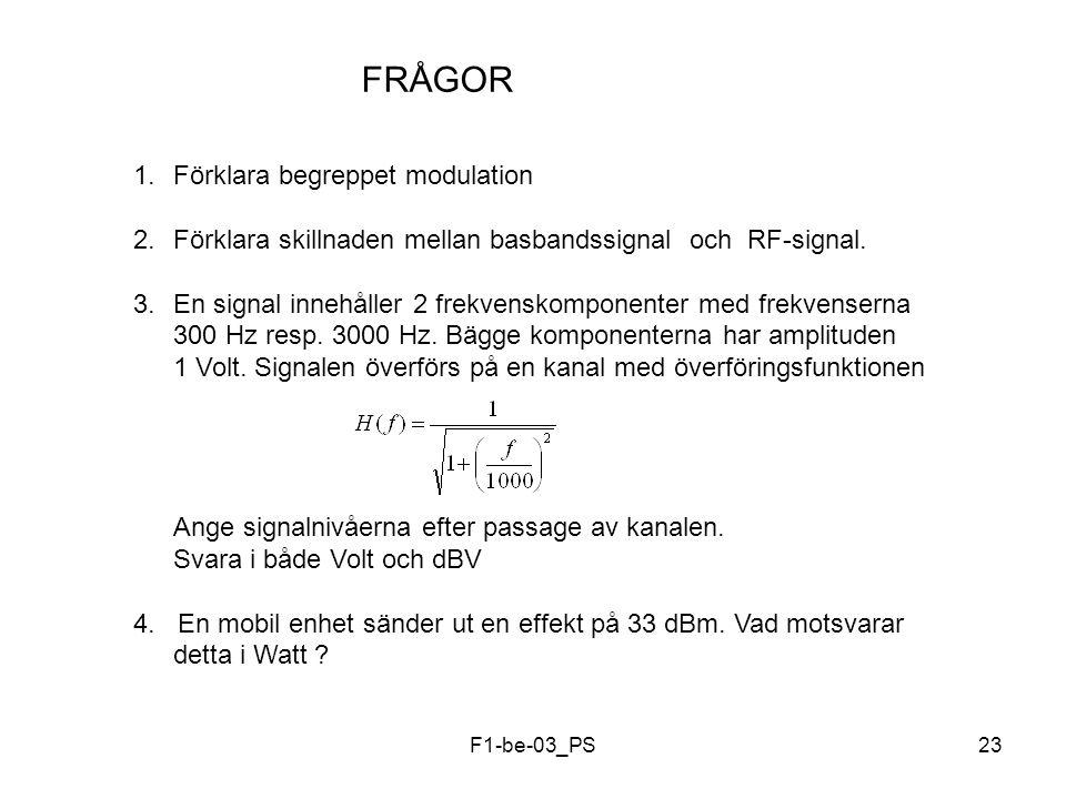 F1-be-03_PS23 FRÅGOR 1.Förklara begreppet modulation 2.Förklara skillnaden mellan basbandssignal och RF-signal. 3.En signal innehåller 2 frekvenskompo