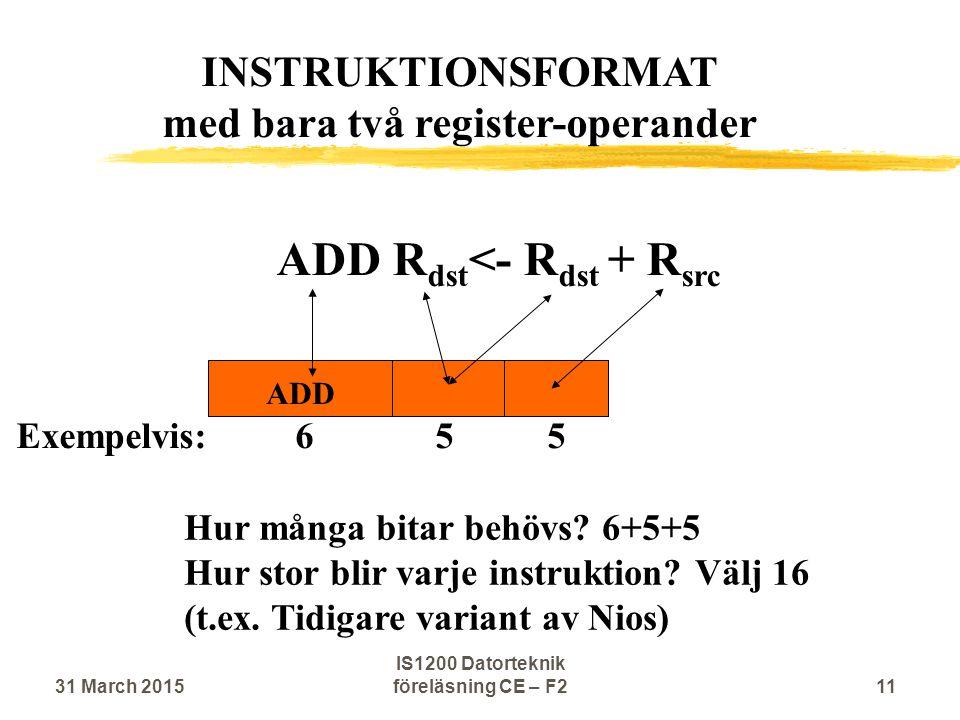 ADD R dst <- R dst + R src ADD Hur många bitar behövs.
