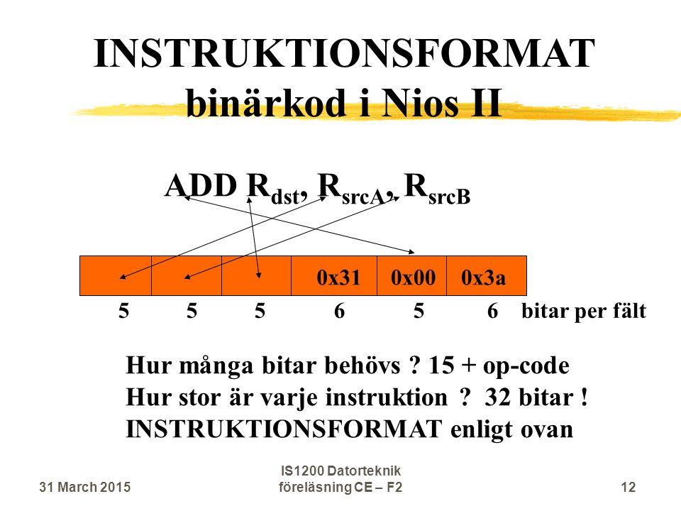 ADD R dst, R srcA, R srcB 0x31 Hur många bitar behövs ? 15 + op-code Hur stor är varje instruktion ? 32 bitar ! INSTRUKTIONSFORMAT enligt ovan INSTRUK
