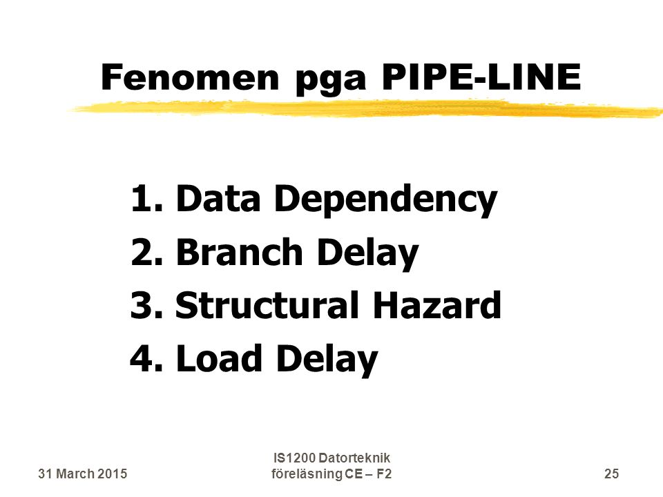 Fenomen pga PIPE-LINE 1. Data Dependency 2. Branch Delay 3.