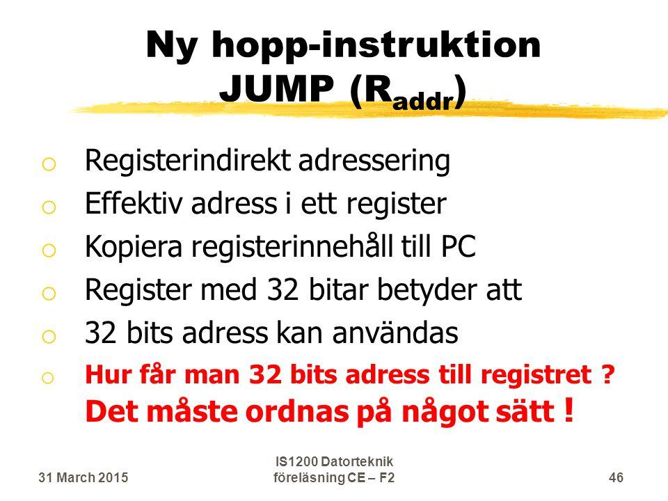 Ny hopp-instruktion JUMP (R addr ) o Registerindirekt adressering o Effektiv adress i ett register o Kopiera registerinnehåll till PC o Register med 32 bitar betyder att o 32 bits adress kan användas o Hur får man 32 bits adress till registret .