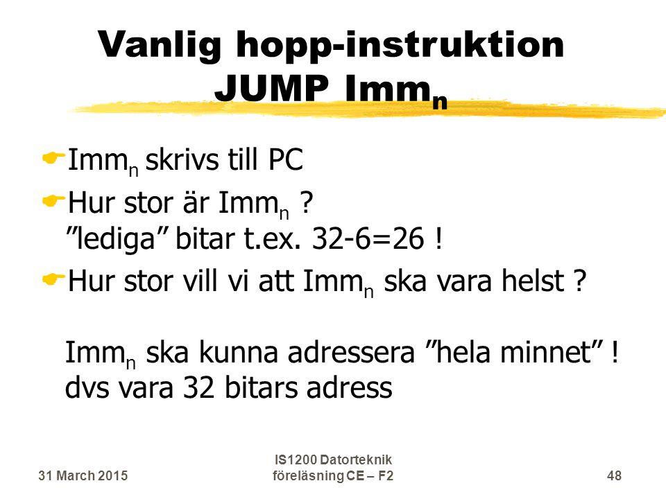 Vanlig hopp-instruktion JUMP Imm n  Imm n skrivs till PC  Hur stor är Imm n .
