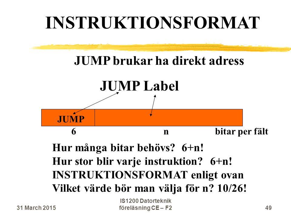 JUMP brukar ha direkt adress JUMP Label JUMP Hur många bitar behövs? 6+n! Hur stor blir varje instruktion? 6+n! INSTRUKTIONSFORMAT enligt ovan Vilket