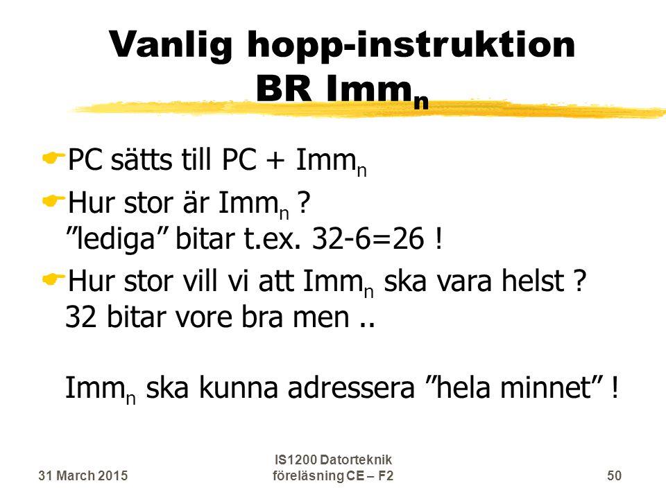 Vanlig hopp-instruktion BR Imm n  PC sätts till PC + Imm n  Hur stor är Imm n .