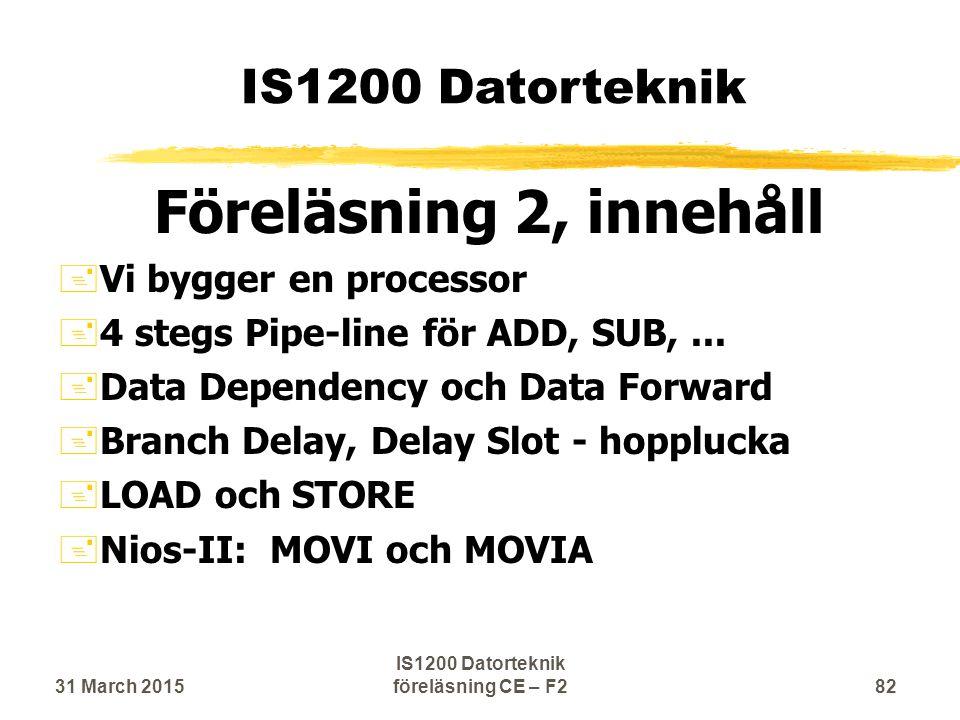 IS1200 Datorteknik Föreläsning 2, innehåll Vi bygger en processor 4 stegs Pipe-line för ADD, SUB,...