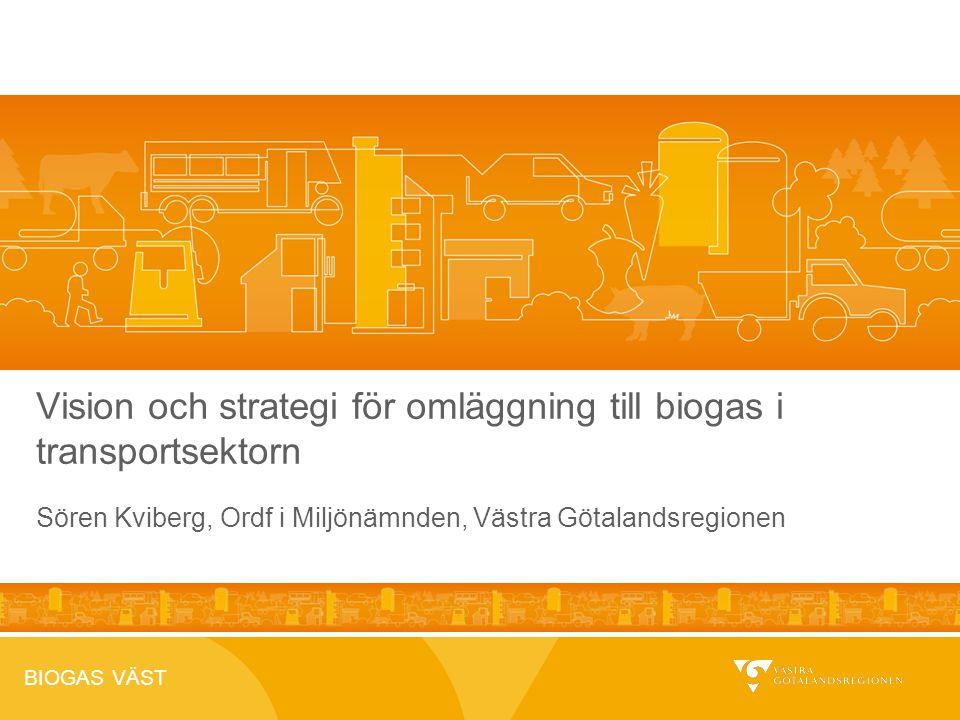 BIOGAS VÄST Vision och strategi för omläggning till biogas i transportsektorn Sören Kviberg, Ordf i Miljönämnden, Västra Götalandsregionen