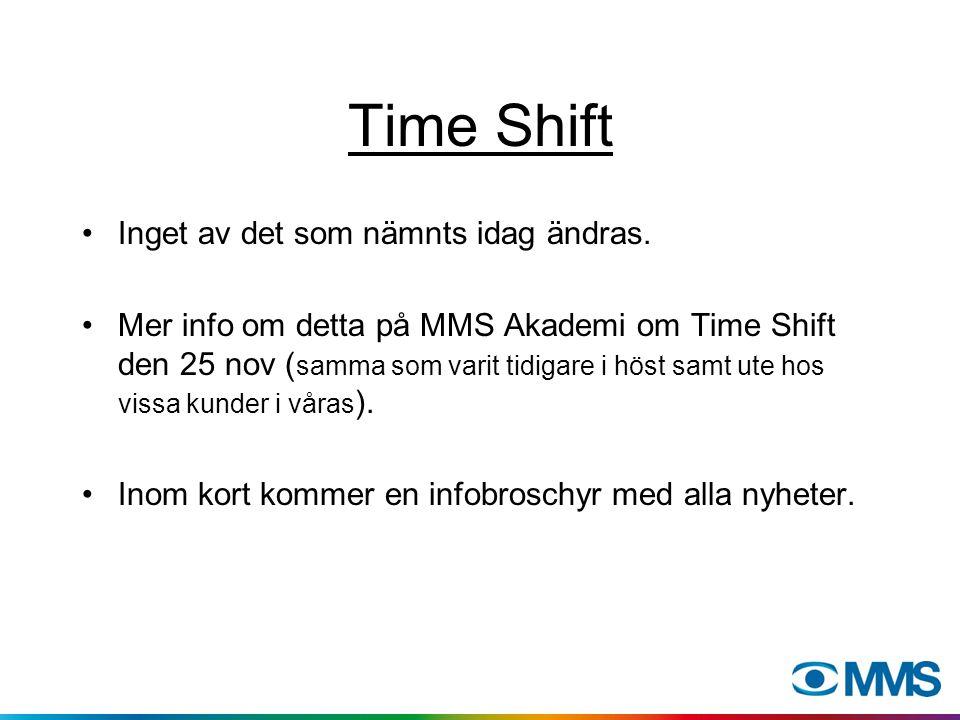 Time Shift Inget av det som nämnts idag ändras. Mer info om detta på MMS Akademi om Time Shift den 25 nov ( samma som varit tidigare i höst samt ute h