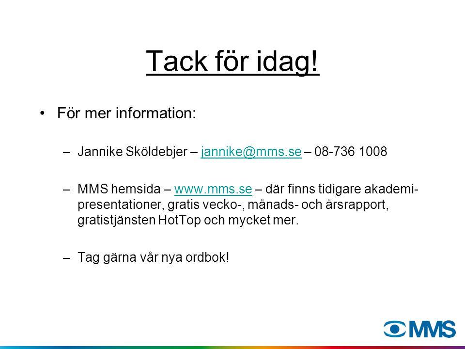 Tack för idag! För mer information: –Jannike Sköldebjer – jannike@mms.se – 08-736 1008jannike@mms.se –MMS hemsida – www.mms.se – där finns tidigare ak