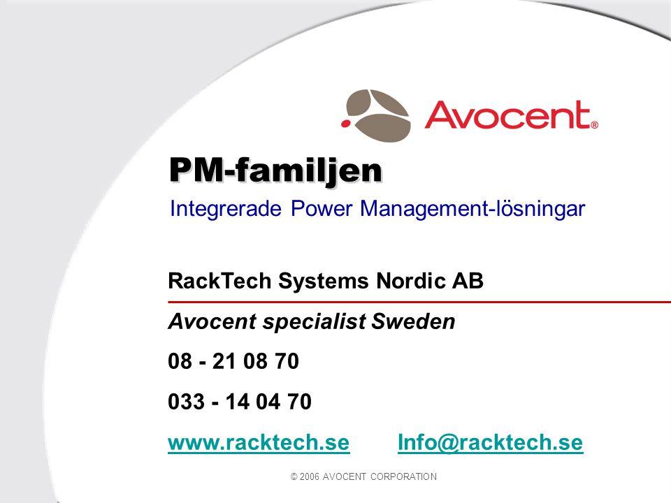 © 2006 AVOCENT CORPORATION PM-familjen Integrerade Power Management-lösningar RackTech Systems Nordic AB Avocent specialist Sweden 08 - 21 08 70 033 - 14 04 70 www.racktech.sewww.racktech.se Info@racktech.seInfo@racktech.se