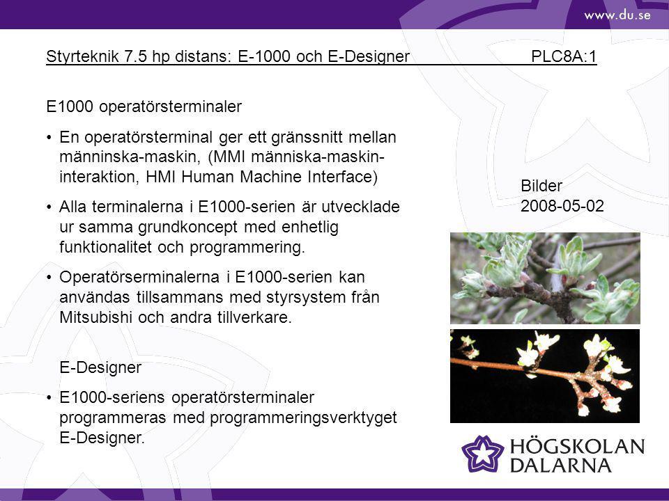 Styrteknik 7.5 hp distans: E-1000 och E-Designer PLC8A:1 Bilder 2008-05-02 E1000 operatörsterminaler En operatörsterminal ger ett gränssnitt mellan mä