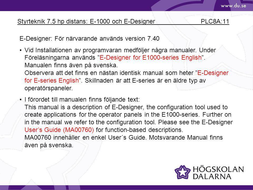 Styrteknik 7.5 hp distans: E-1000 och E-Designer PLC8A:11 E-Designer: För närvarande används version 7.40 Vid Installationen av programvaran medföljer