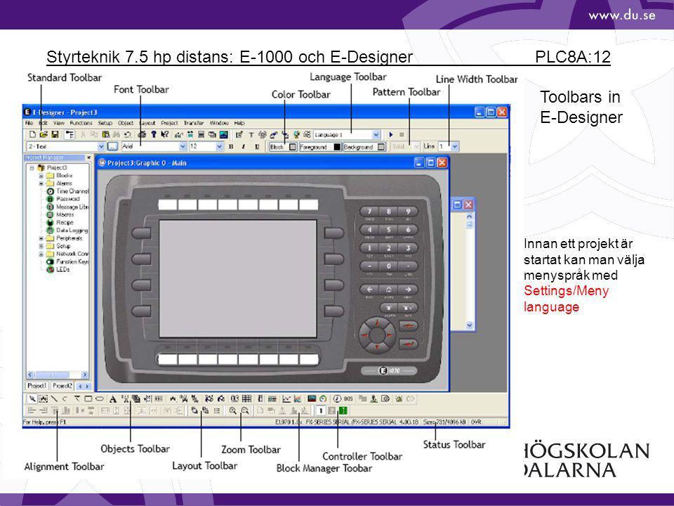 Styrteknik 7.5 hp distans: E-1000 och E-Designer PLC8A:12 Toolbars in E-Designer Innan ett projekt är startat kan man välja menyspråk med Settings/Men