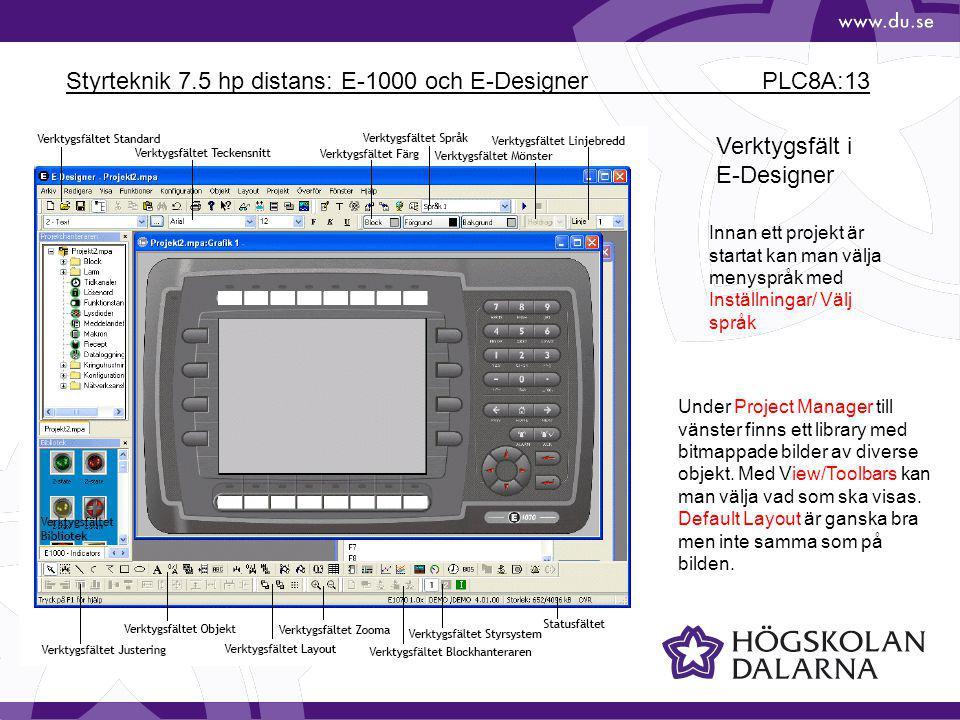 Styrteknik 7.5 hp distans: E-1000 och E-Designer PLC8A:13 Verktygsfält i E-Designer Innan ett projekt är startat kan man välja menyspråk med Inställningar/ Välj språk Under Project Manager till vänster finns ett library med bitmappade bilder av diverse objekt.