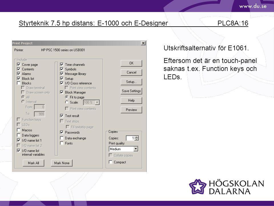 Styrteknik 7.5 hp distans: E-1000 och E-Designer PLC8A:16 Utskriftsalternativ för E1061. Eftersom det är en touch-panel saknas t.ex. Function keys och