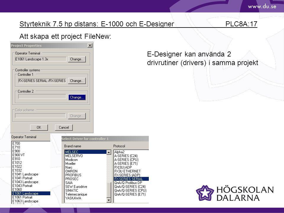 Styrteknik 7.5 hp distans: E-1000 och E-Designer PLC8A:17 Att skapa ett project FileNew: E-Designer kan använda 2 drivrutiner (drivers) i samma projek