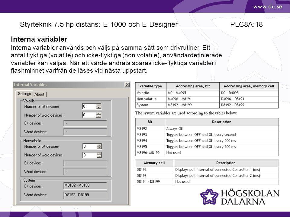 Styrteknik 7.5 hp distans: E-1000 och E-Designer PLC8A:18 Interna variabler Interna variabler används och väljs på samma sätt som drivrutiner.