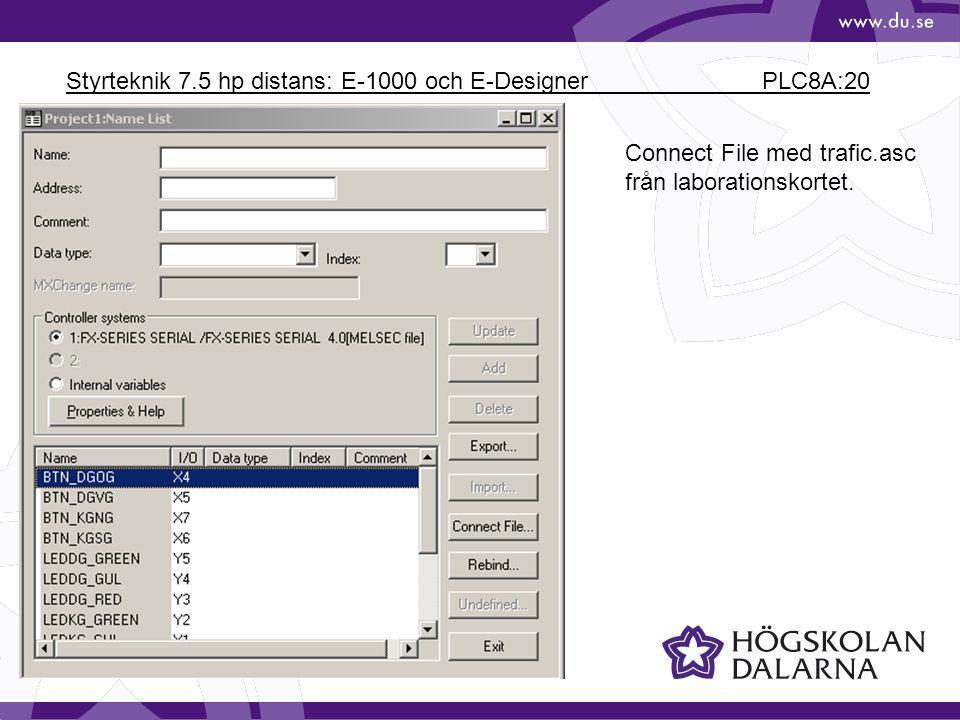 Styrteknik 7.5 hp distans: E-1000 och E-Designer PLC8A:20 Connect File med trafic.asc från laborationskortet.