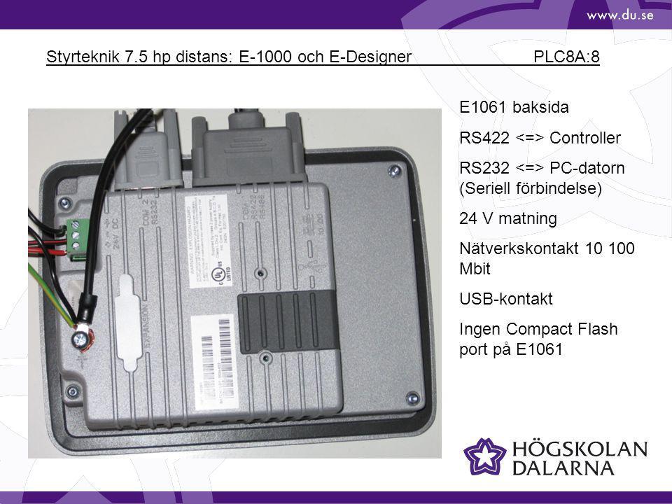 Styrteknik 7.5 hp distans: E-1000 och E-Designer PLC8A:8 E1061 baksida RS422 Controller RS232 PC-datorn (Seriell förbindelse) 24 V matning Nätverkskontakt 10 100 Mbit USB-kontakt Ingen Compact Flash port på E1061