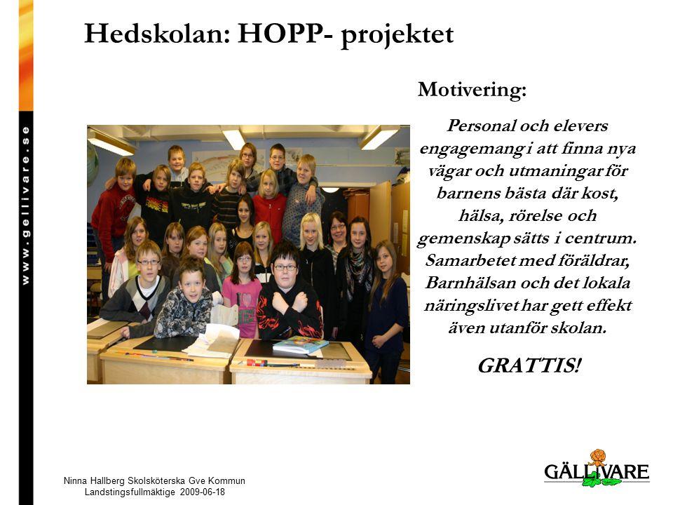 Hedskolan: HOPP- projektet Motivering: Personal och elevers engagemang i att finna nya vägar och utmaningar för barnens bästa där kost, hälsa, rörelse och gemenskap sätts i centrum.