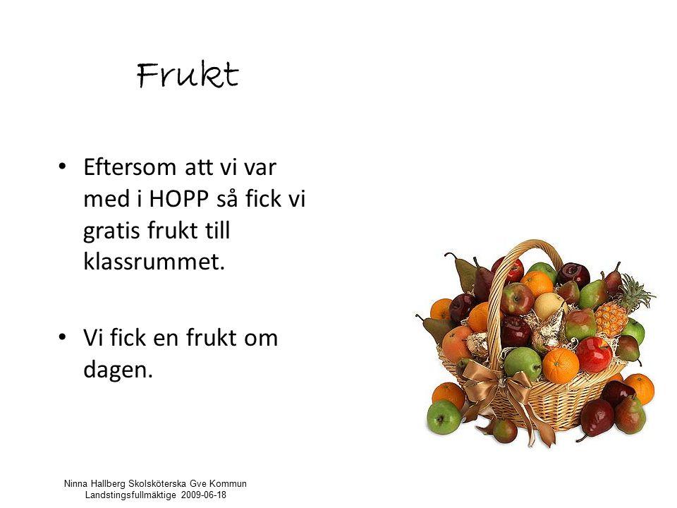 Frukt Eftersom att vi var med i HOPP så fick vi gratis frukt till klassrummet.