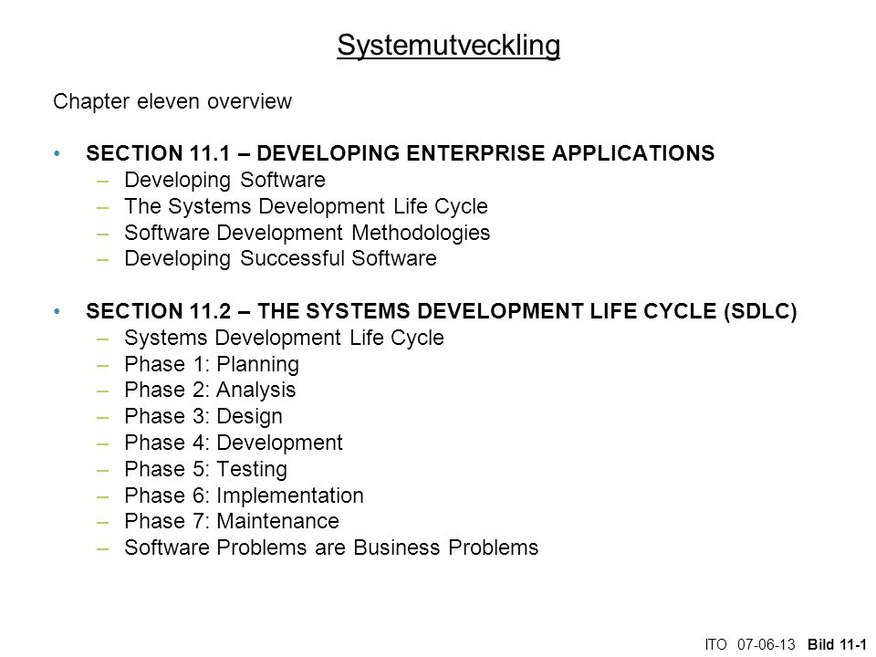 ITO 07-06-13 Bild 11-1 Systemutveckling Chapter eleven overview SECTION 11.1 – DEVELOPING ENTERPRISE APPLICATIONS –Developing Software –The Systems De