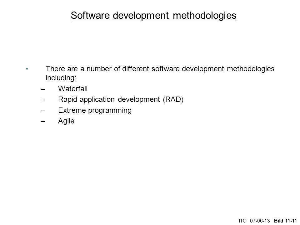 ITO 07-06-13 Bild 11-11 Software development methodologies There are a number of different software development methodologies including: –Waterfall –R