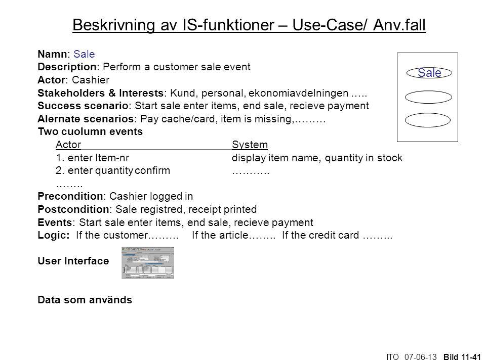 ITO 07-06-13 Bild 11-41 Beskrivning av IS-funktioner – Use-Case/ Anv.fall Namn: Sale Description: Perform a customer sale event Actor: Cashier Stakeho