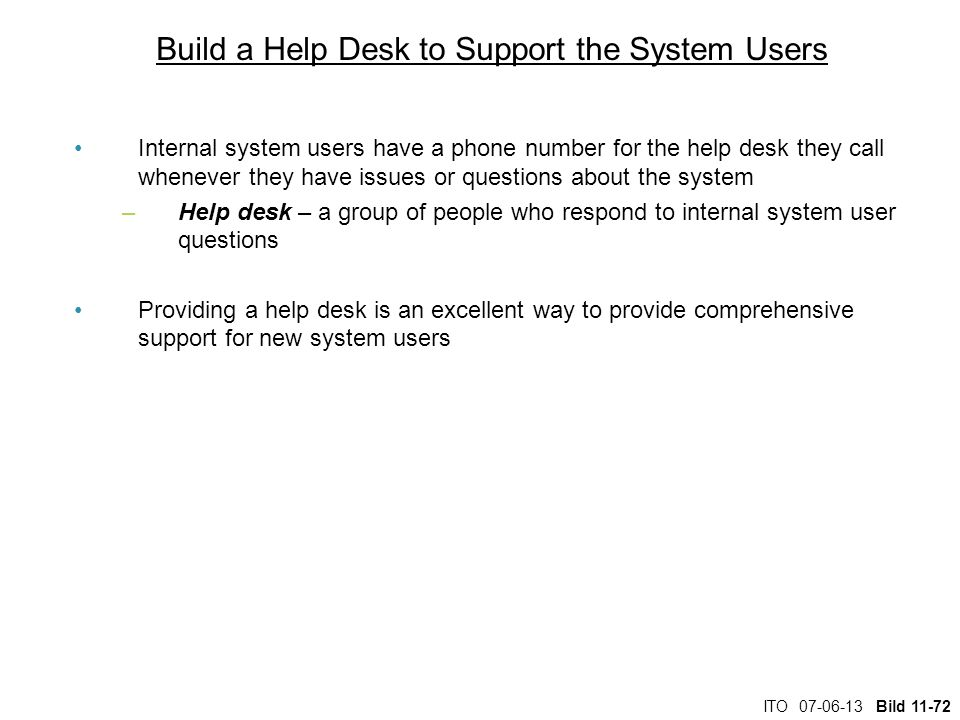 ITO 07-06-13 Bild 11-72 Build a Help Desk to Support the System Users Internal system users have a phone number for the help desk they call whenever t