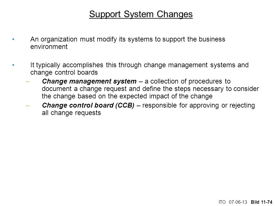 ITO 07-06-13 Bild 11-74 Support System Changes An organization must modify its systems to support the business environment It typically accomplishes t
