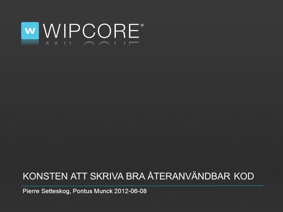 KONSTEN ATT SKRIVA BRA ÅTERANVÄNDBAR KOD Pierre Setteskog, Pontus Munck 2012-06-08
