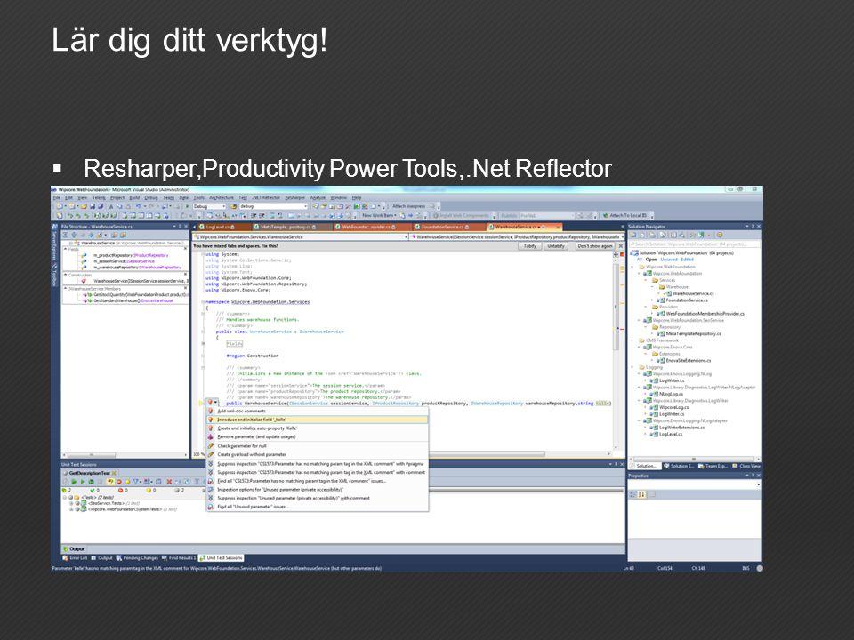 Lär dig ditt verktyg!  Resharper,Productivity Power Tools,.Net Reflector