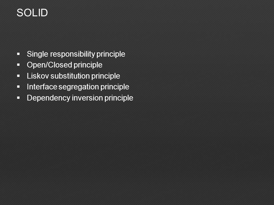 SOLID  Single responsibility principle  Open/Closed principle  Liskov substitution principle  Interface segregation principle  Dependency inversion principle