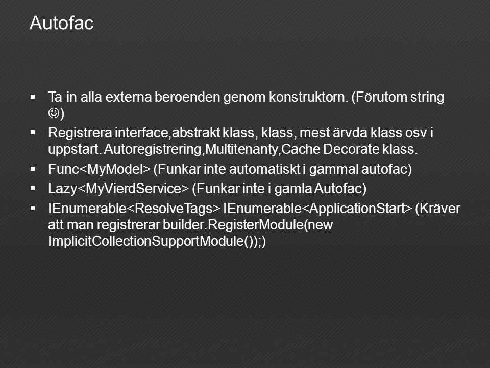 Autofac  Ta in alla externa beroenden genom konstruktorn. (Förutom string )  Registrera interface,abstrakt klass, klass, mest ärvda klass osv i upps