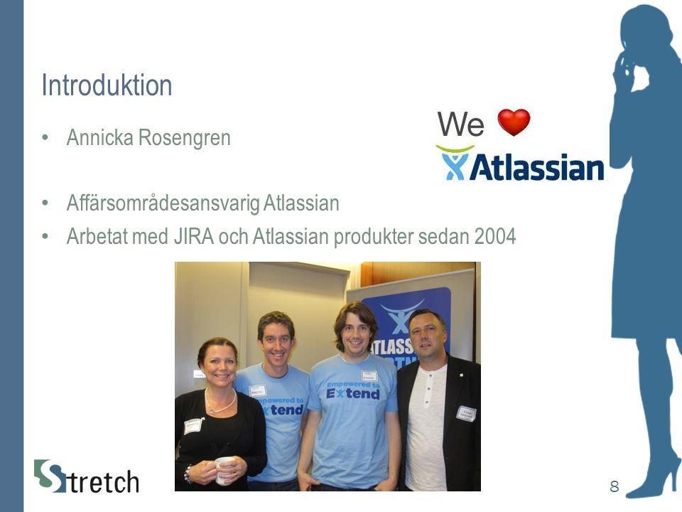 Introduktion Annicka Rosengren Affärsområdesansvarig Atlassian Arbetat med JIRA och Atlassian produkter sedan 2004 8