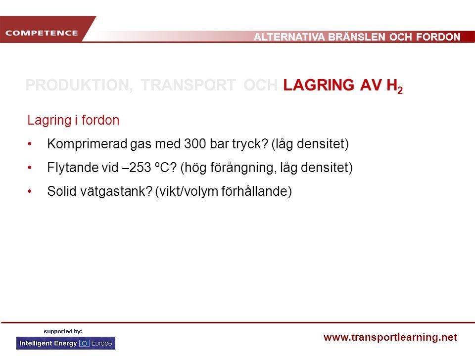 ALTERNATIVA BRÄNSLEN OCH FORDON www.transportlearning.net PRODUKTION, TRANSPORT OCH LAGRING AV H 2 Lagring i fordon Komprimerad gas med 300 bar tryck.