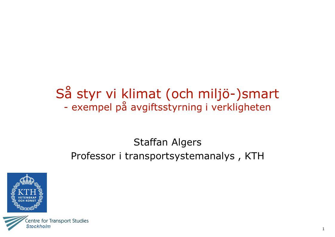 1 Stockholm Så styr vi klimat (och miljö-)smart - exempel på avgiftsstyrning i verkligheten Staffan Algers Professor i transportsystemanalys, KTH