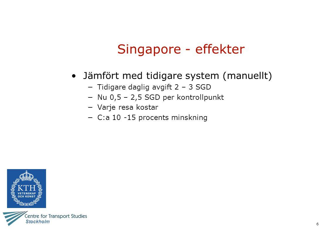 6 Stockholm Singapore - effekter Jämfört med tidigare system (manuellt) −Tidigare daglig avgift 2 – 3 SGD −Nu 0,5 – 2,5 SGD per kontrollpunkt −Varje resa kostar −C:a 10 -15 procents minskning