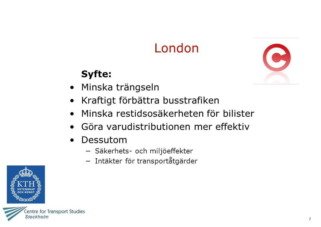 7 Stockholm London Syfte: Minska trängseln Kraftigt förbättra busstrafiken Minska restidsosäkerheten för bilister Göra varudistributionen mer effektiv Dessutom −Säkerhets- och miljöeffekter −Intäkter för transportåtgärder