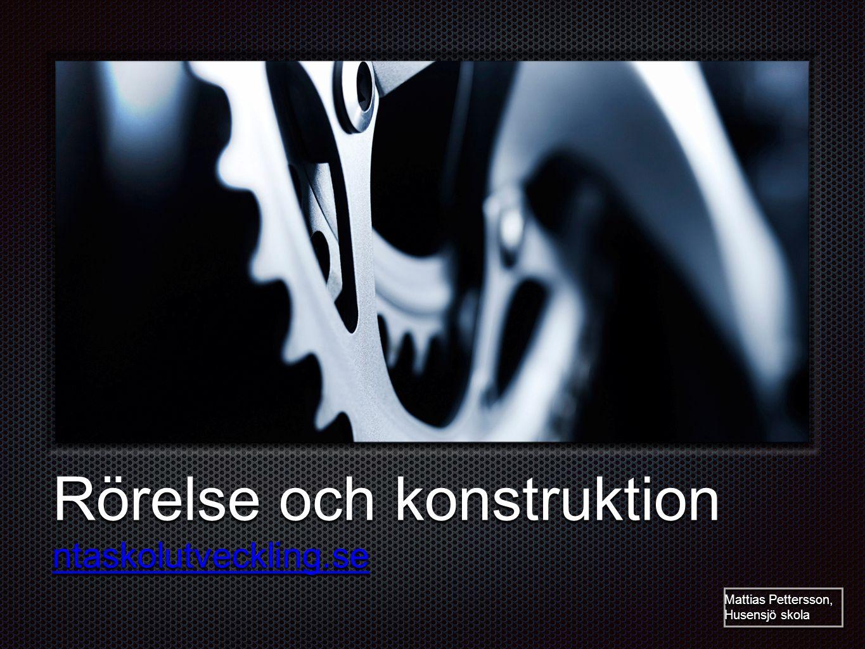 Text Rörelse och konstruktion ntaskolutveckling.se Mattias Pettersson, Husensjö skola