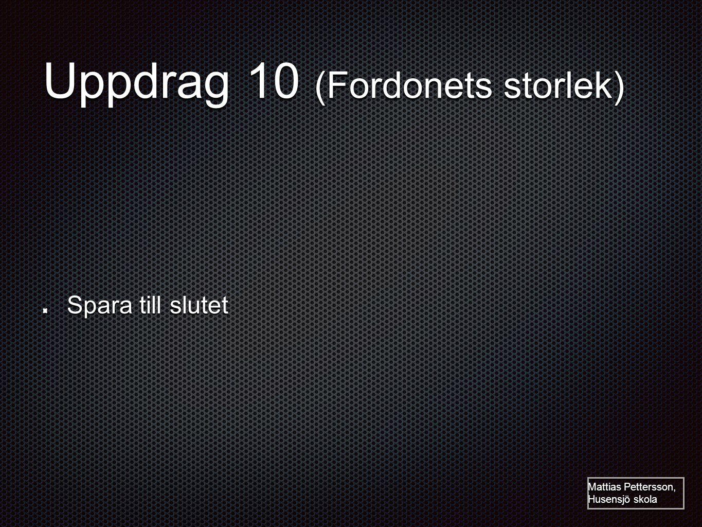 Uppdrag 10 (Fordonets storlek) Spara till slutet Mattias Pettersson, Husensjö skola