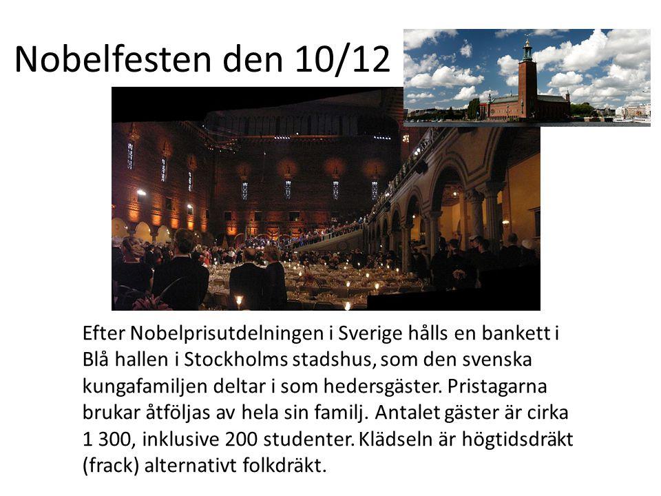Nobelfesten den 10/12 Efter Nobelprisutdelningen i Sverige hålls en bankett i Blå hallen i Stockholms stadshus, som den svenska kungafamiljen deltar i som hedersgäster.