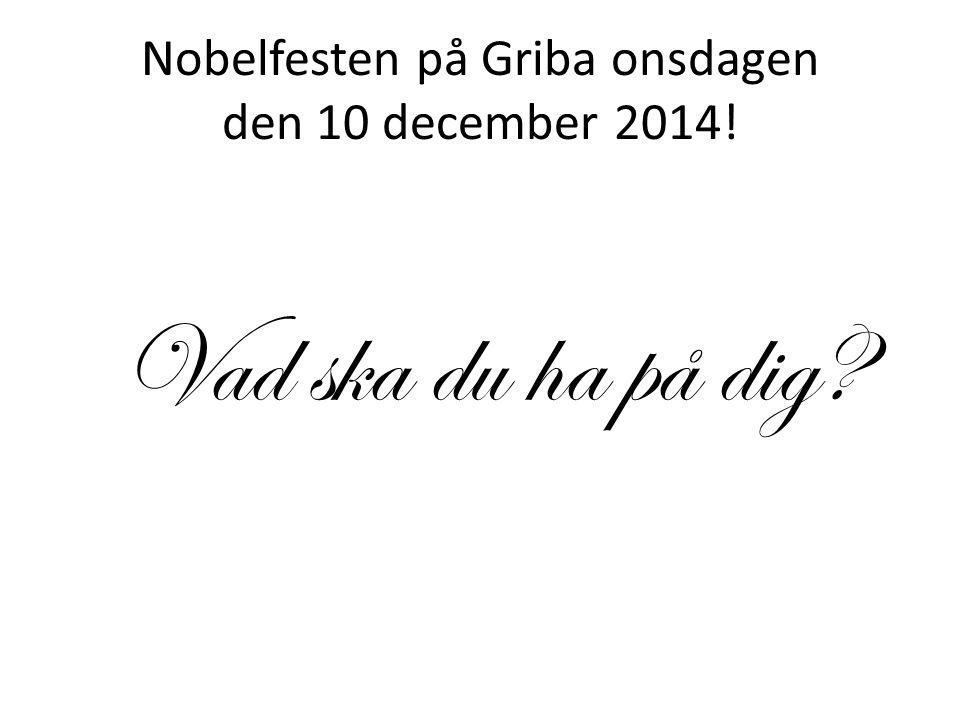 Nobelfesten på Griba onsdagen den 10 december 2014! Vad ska du ha på dig