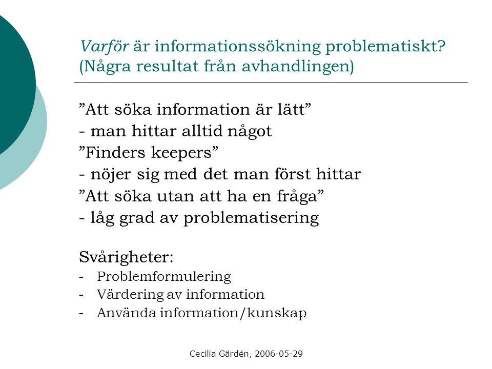 """Cecilia Gärdén, 2006-05-29 Varför är informationssökning problematiskt? (Några resultat från avhandlingen) """"Att söka information är lätt"""" - man hittar"""