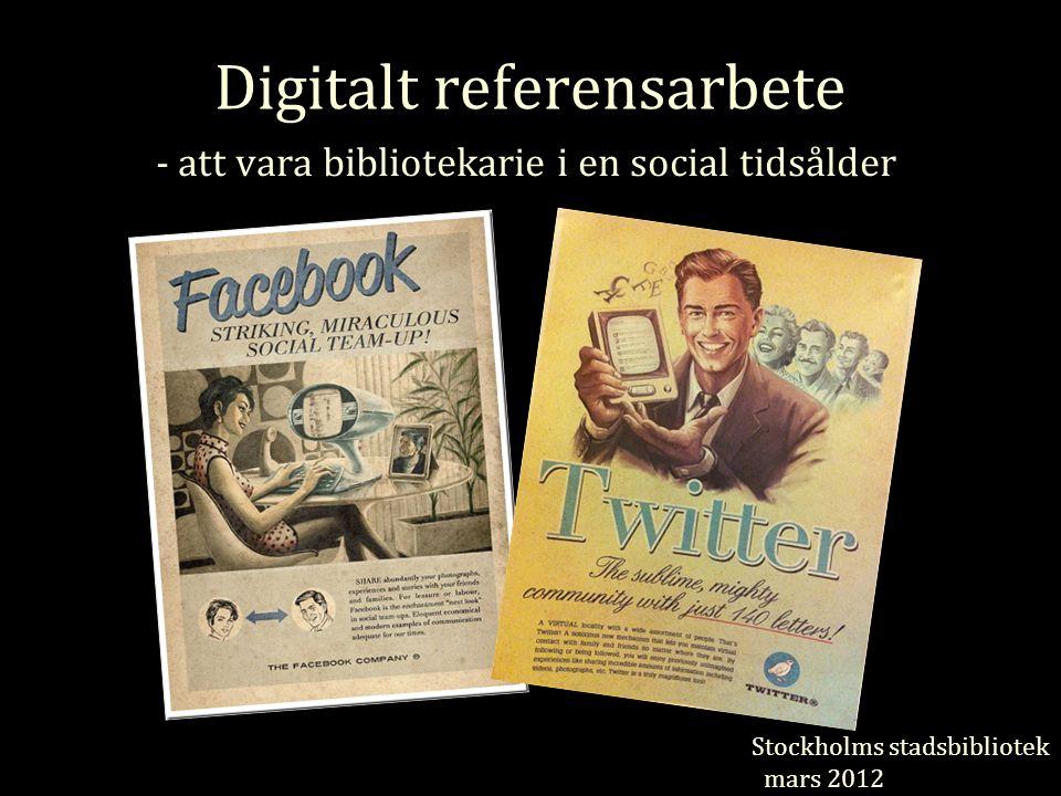 Digitalt referensarbete - att vara bibliotekarie i en social tidsålder Stockholms stadsbibliotek mars 2012