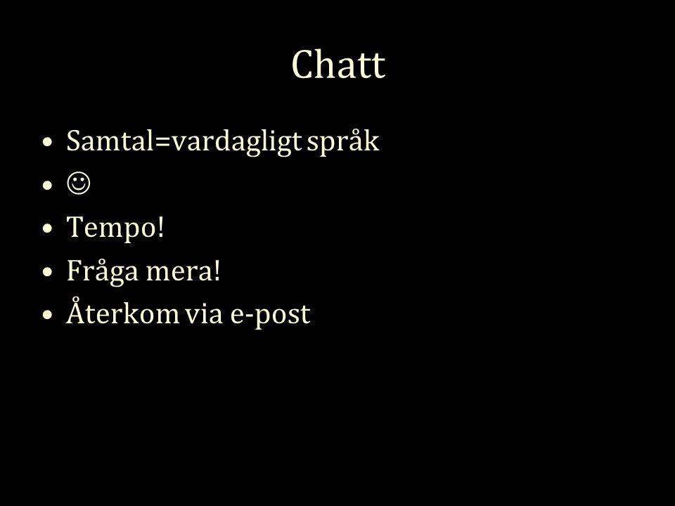 Chatt Samtal=vardagligt språk Tempo! Fråga mera! Återkom via e-post