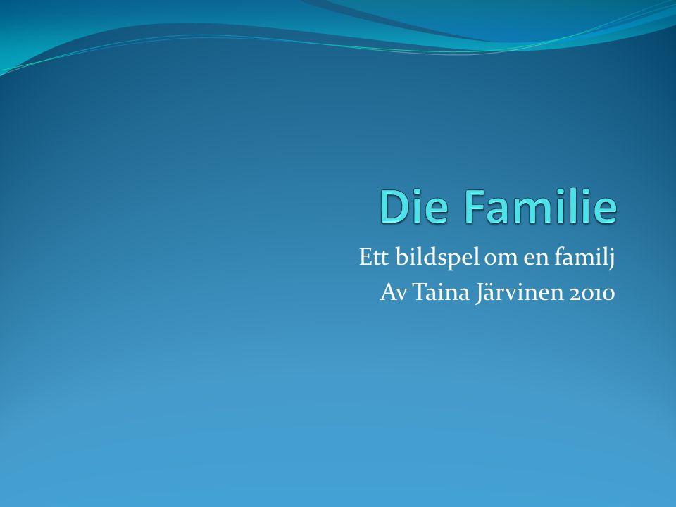 Ett bildspel om en familj Av Taina Järvinen 2010